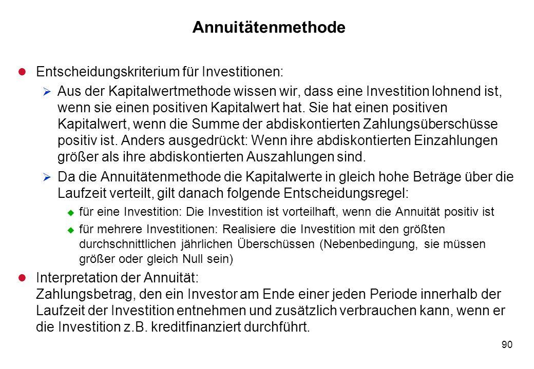 90 Annuitätenmethode l Entscheidungskriterium für Investitionen: Aus der Kapitalwertmethode wissen wir, dass eine Investition lohnend ist, wenn sie ei