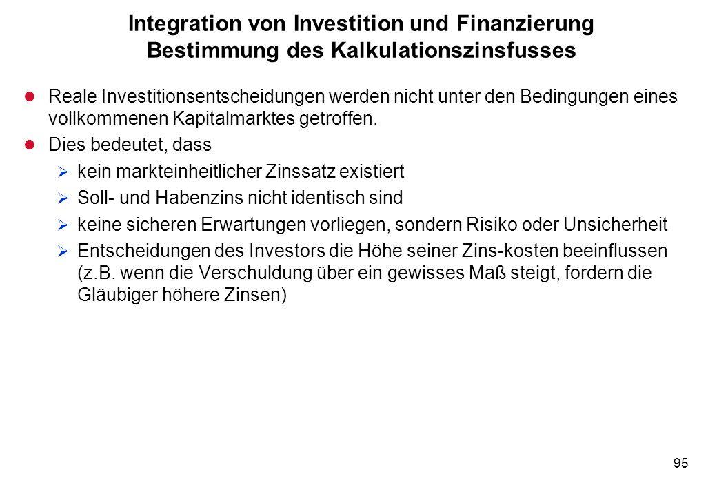 95 Integration von Investition und Finanzierung Bestimmung des Kalkulationszinsfusses l Reale Investitionsentscheidungen werden nicht unter den Beding