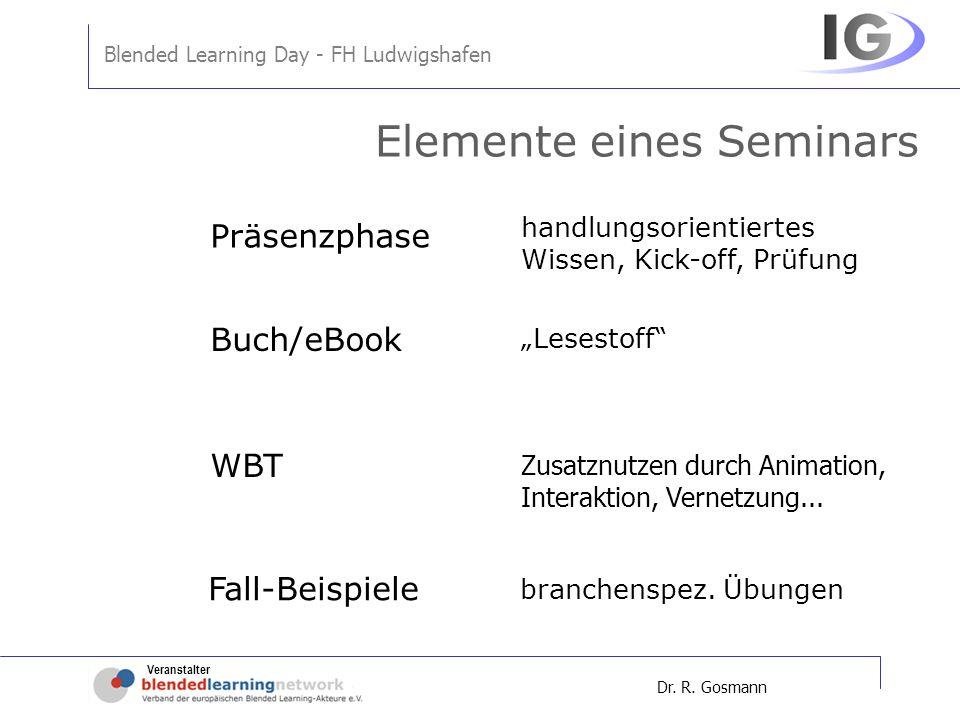 Veranstalter Blended Learning Day - FH Ludwigshafen Dr. R. Gosmann Elemente eines Seminars handlungsorientiertes Wissen, Kick-off, Prüfung Lesestoff Z