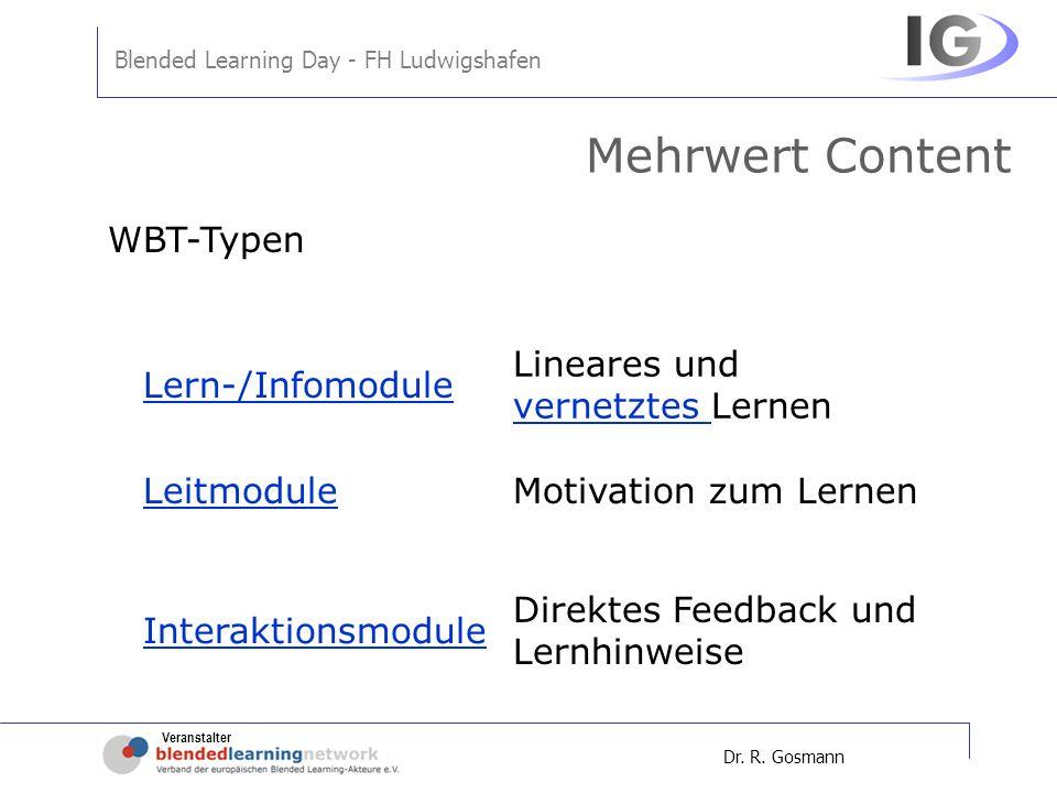 Veranstalter Blended Learning Day - FH Ludwigshafen Dr. R. Gosmann Mehrwert Content WBT-Typen Lineares und vernetztes Lernen vernetztes Motivation zum