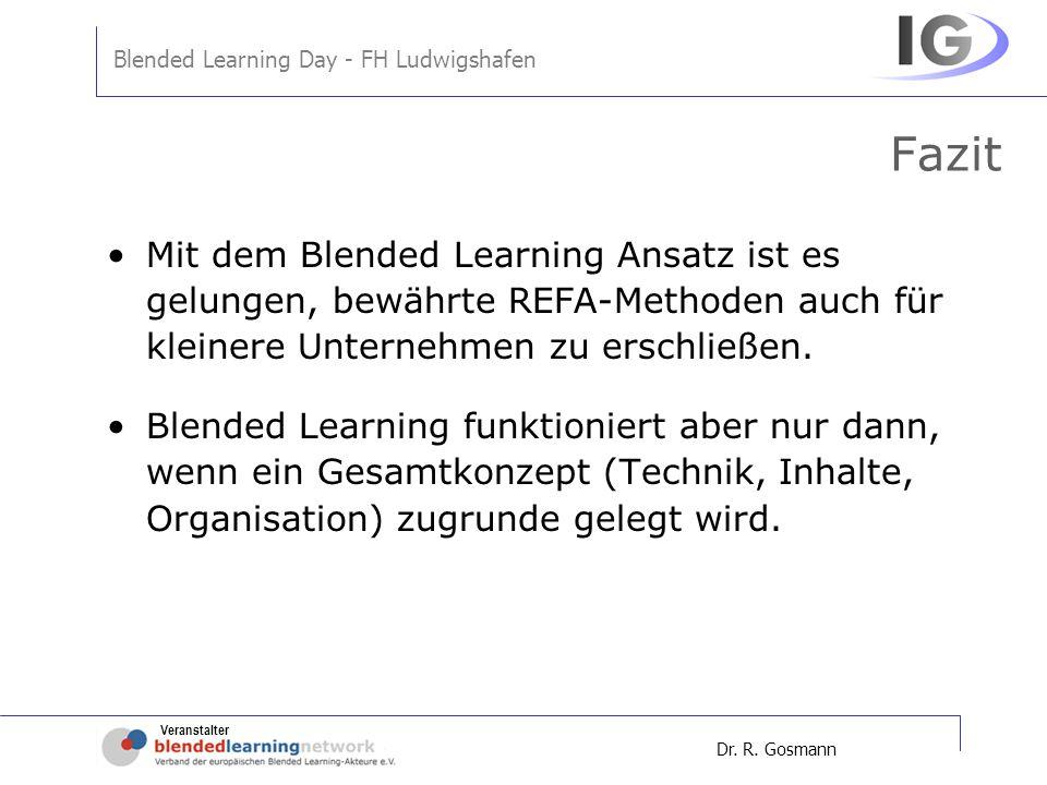 Veranstalter Blended Learning Day - FH Ludwigshafen Dr. R. Gosmann Fazit Mit dem Blended Learning Ansatz ist es gelungen, bewährte REFA-Methoden auch