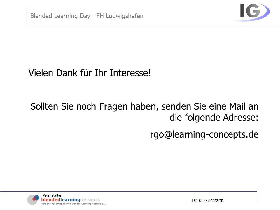 Veranstalter Blended Learning Day - FH Ludwigshafen Dr. R. Gosmann Vielen Dank für Ihr Interesse! Sollten Sie noch Fragen haben, senden Sie eine Mail