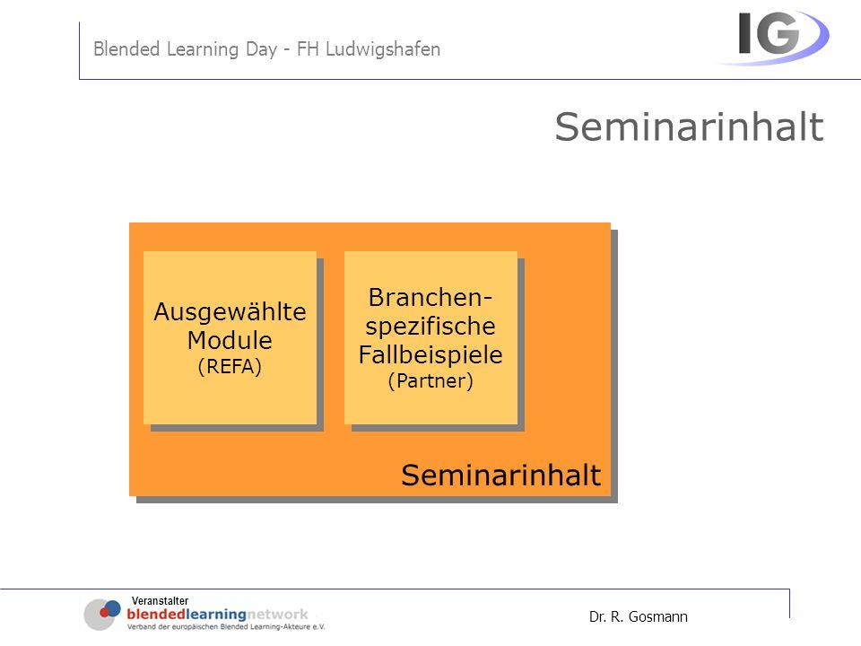 Veranstalter Blended Learning Day - FH Ludwigshafen Dr. R. Gosmann Seminarinhalt Ausgewählte Module (REFA) Ausgewählte Module (REFA) Branchen- spezifi