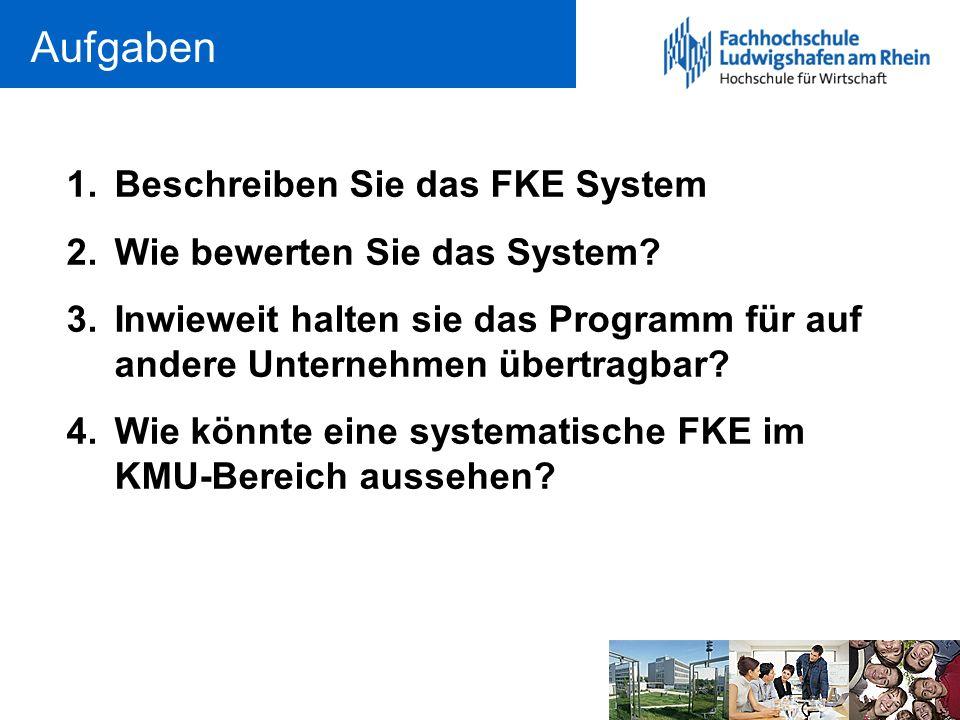 Aufgaben 1.Beschreiben Sie das FKE System 2.Wie bewerten Sie das System? 3.Inwieweit halten sie das Programm für auf andere Unternehmen übertragbar? 4