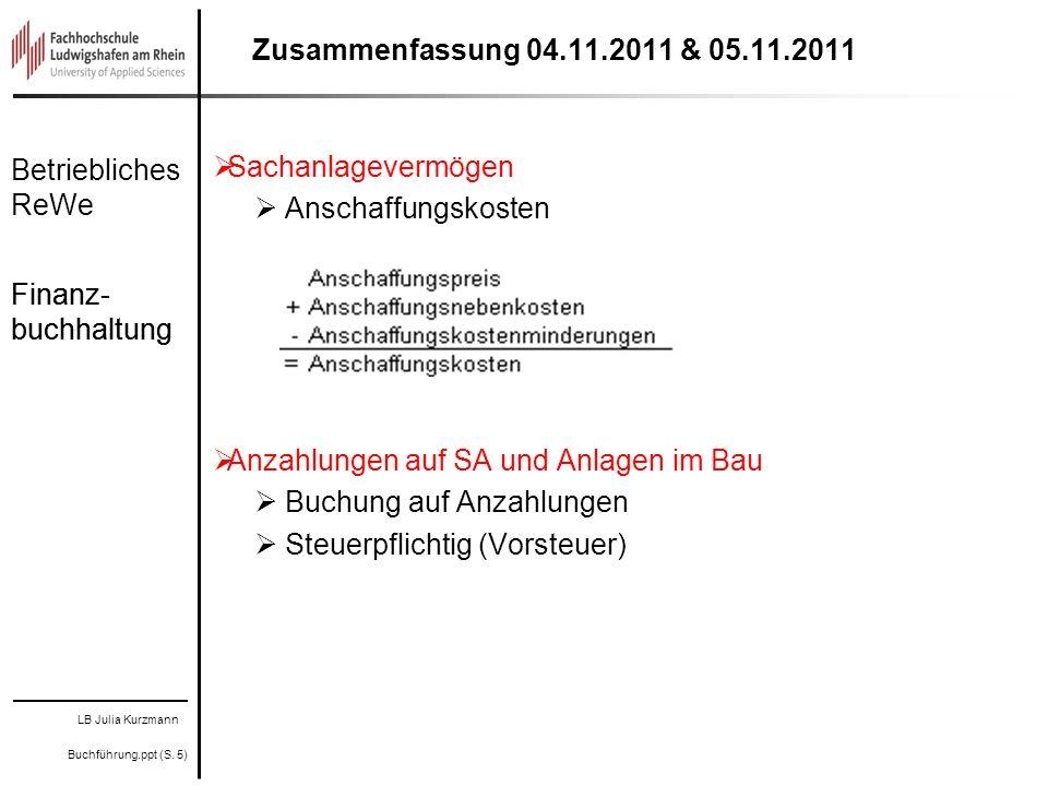 LB Julia Kurzmann Buchführung.ppt (S. 5) Betriebliches ReWe Finanz- buchhaltung Zusammenfassung 04.11.2011 & 05.11.2011 Sachanlagevermögen Anschaffung