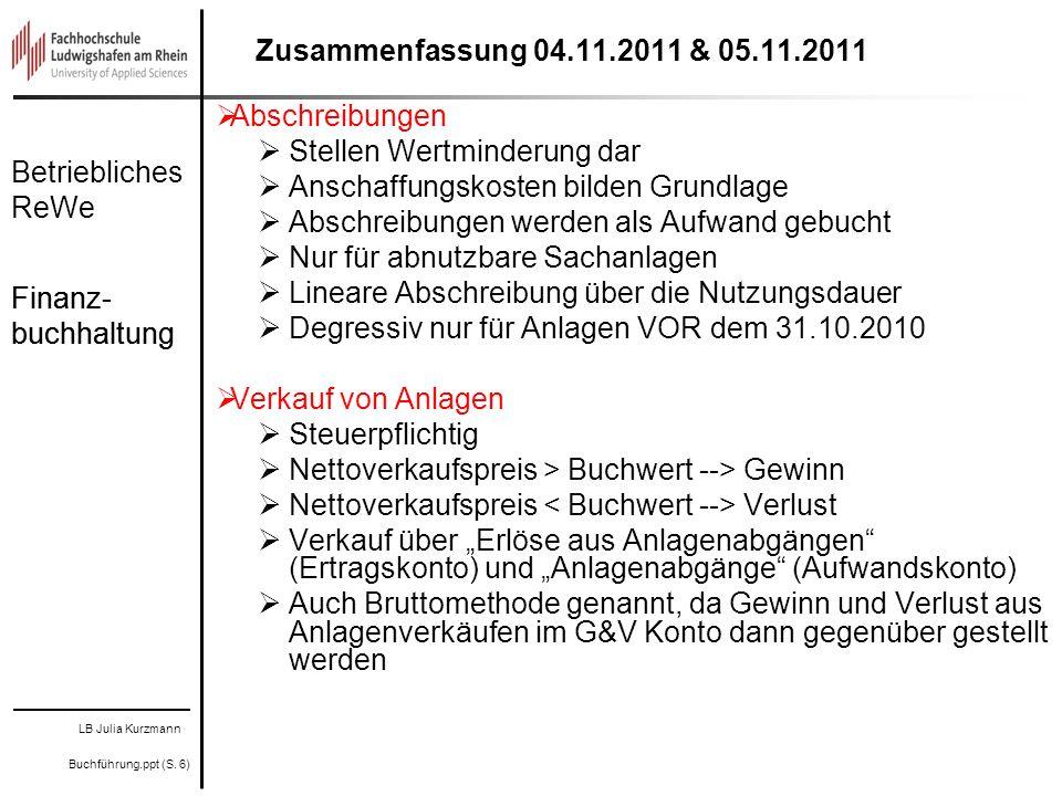 LB Julia Kurzmann Buchführung.ppt (S. 6) Betriebliches ReWe Finanz- buchhaltung Zusammenfassung 04.11.2011 & 05.11.2011 Abschreibungen Stellen Wertmin