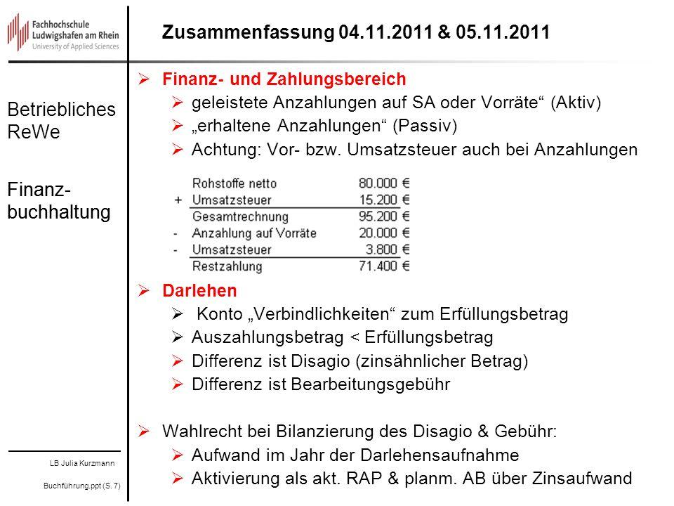 LB Julia Kurzmann Buchführung.ppt (S. 7) Betriebliches ReWe Finanz- buchhaltung Zusammenfassung 04.11.2011 & 05.11.2011 Finanz- und Zahlungsbereich ge