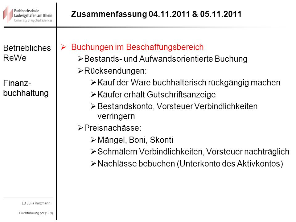 LB Julia Kurzmann Buchführung.ppt (S. 9) Betriebliches ReWe Finanz- buchhaltung Zusammenfassung 04.11.2011 & 05.11.2011 Buchungen im Beschaffungsberei