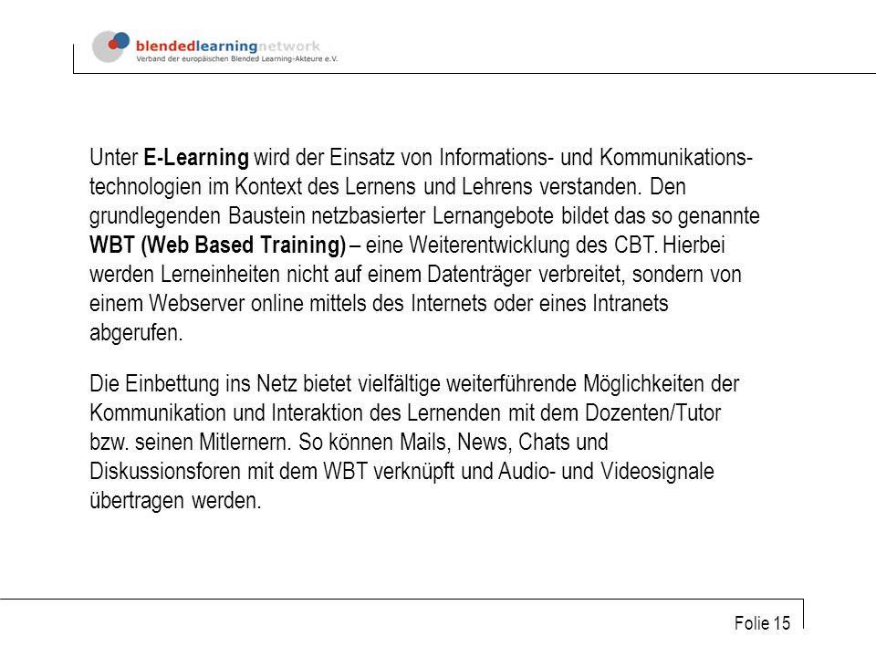 Folie 15 Unter E-Learning wird der Einsatz von Informations- und Kommunikations- technologien im Kontext des Lernens und Lehrens verstanden.