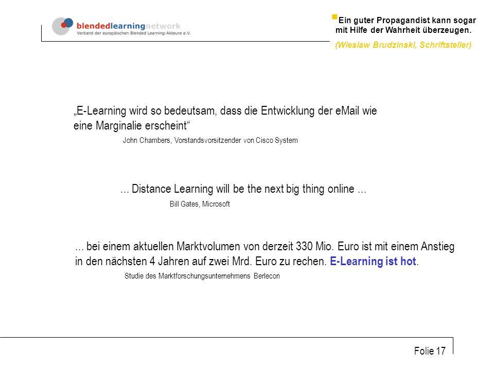 Folie 17 E-Learning wird so bedeutsam, dass die Entwicklung der eMail wie eine Marginalie erscheint John Chambers, Vorstandsvorsitzender von Cisco System...