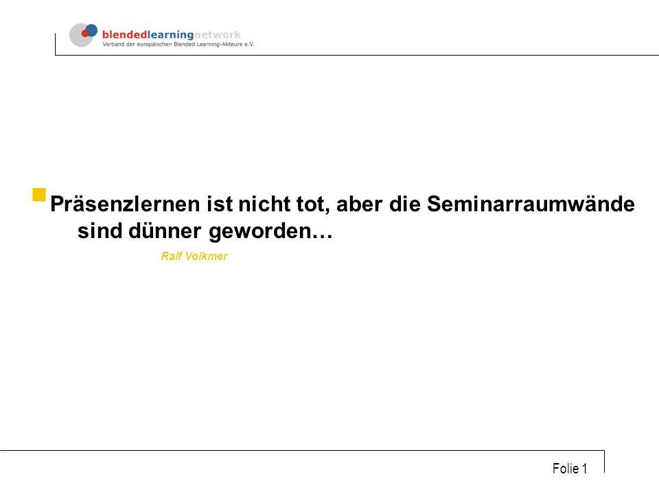Folie 1 Präsenzlernen ist nicht tot, aber die Seminarraumwände sind dünner geworden… Ralf Volkmer
