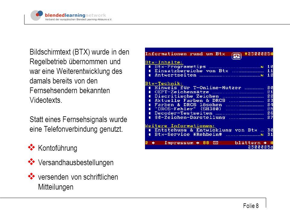 Folie 8 Versandhausbestellungen Kontoführung versenden von schriftlichen Mitteilungen Bildschirmtext (BTX) wurde in den Regelbetrieb übernommen und war eine Weiterentwicklung des damals bereits von den Fernsehsendern bekannten Videotexts.