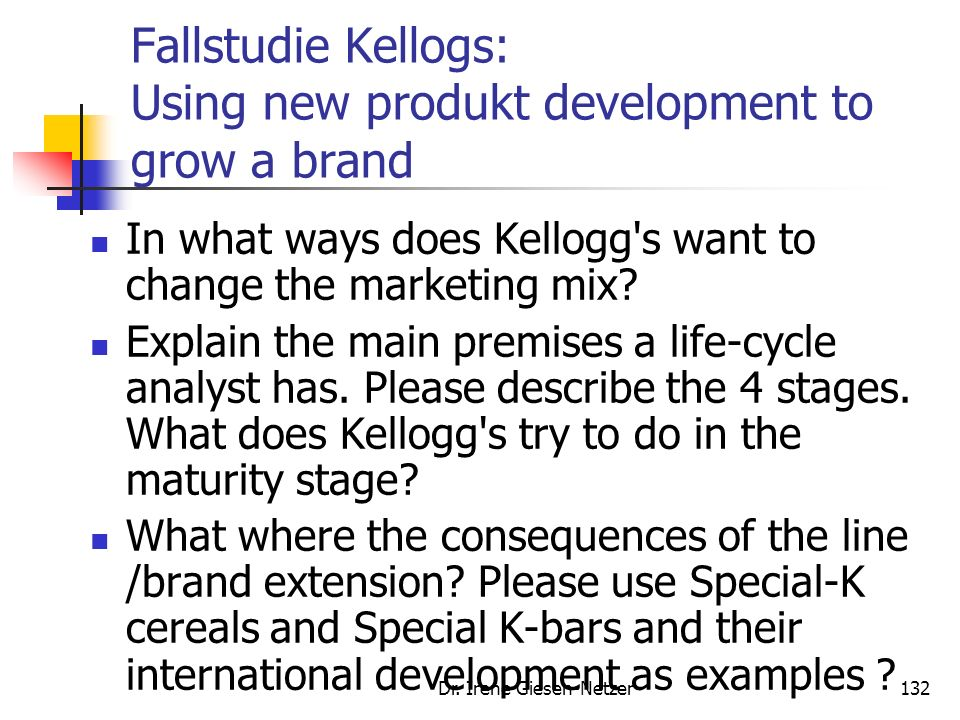 Dr. Irene Giesen-Netzer132 Fallstudie Kellogs: Using new produkt development to grow a brand In what ways does Kellogg's want to change the marketing