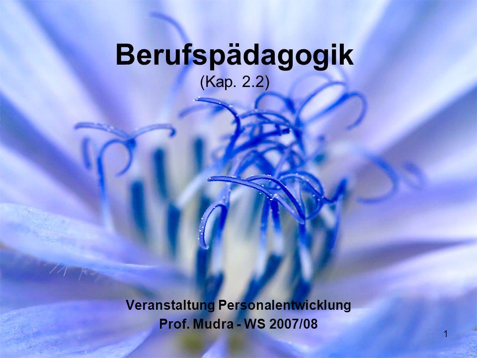 1 Berufspädagogik (Kap. 2.2) Veranstaltung Personalentwicklung Prof. Mudra - WS 2007/08