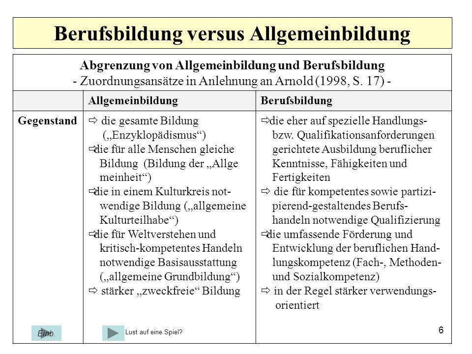 6 Berufsbildung versus Allgemeinbildung Abgrenzung von Allgemeinbildung und Berufsbildung - Zuordnungsansätze in Anlehnung an Arnold (1998, S.