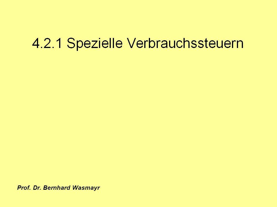 Prof. Dr. Bernhard Wasmayr Seite 108 4.2.1. Spezielle Verbrauchssteuern