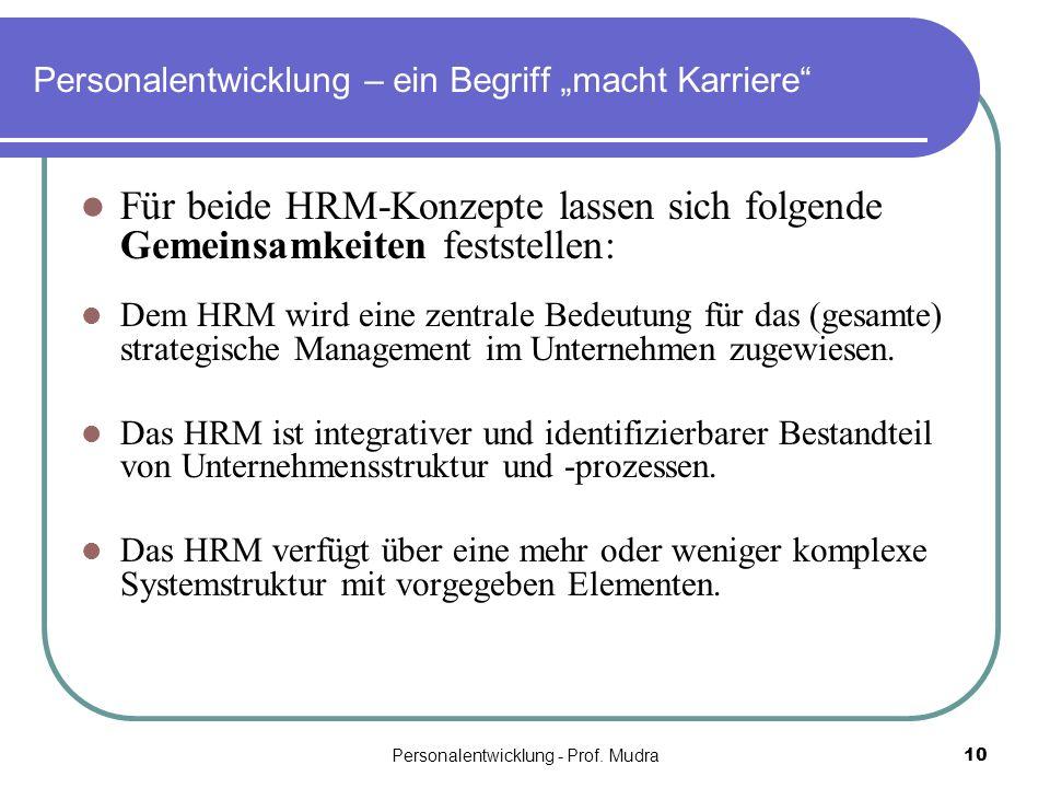 Personalentwicklung - Prof. Mudra10 Personalentwicklung – ein Begriff macht Karriere Für beide HRM-Konzepte lassen sich folgende Gemeinsamkeiten fests