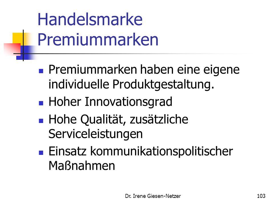 Dr. Irene Giesen-Netzer102 Handelsmarke Premiummarken Premiummarken streben eine im Vergleich zu den Herstellermarken überlegene Qualität an. Ein hohe