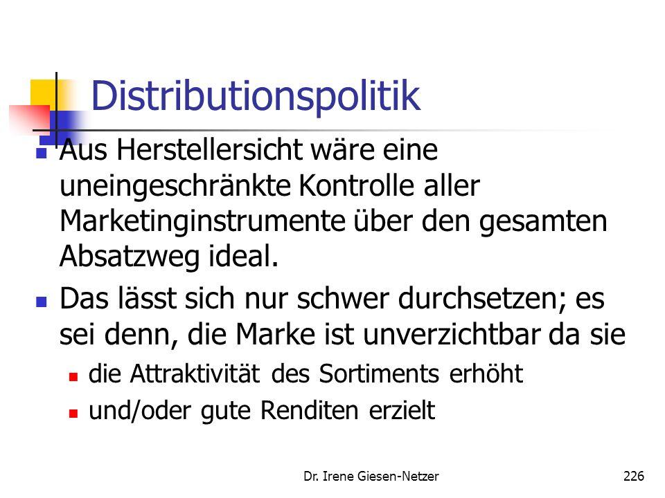 Dr. Irene Giesen-Netzer225 Distributionspolitik Der Handel ist ein wichtiger Gatekeepter für Herstellermarken, da er Umfang und Form der Marketingakti