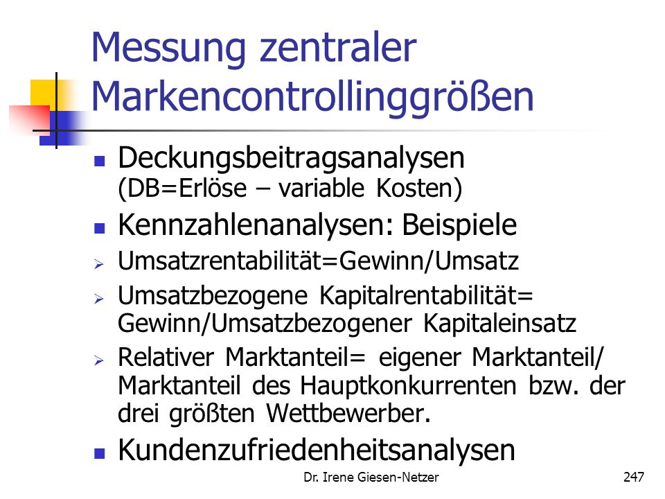 Dr. Irene Giesen-Netzer246 Zielgrößen des Markencontrolling Quelle: Meffert, H., Burmann, Ch., Koers, M., Markenmanagement, S. 411