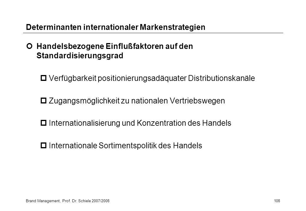 Brand Management, Prof. Dr. Schiele 2007/2008108 Determinanten internationaler Markenstrategien Handelsbezogene Einflußfaktoren auf den Standardisieru