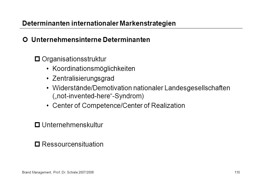 Brand Management, Prof. Dr. Schiele 2007/2008110 Determinanten internationaler Markenstrategien Unternehmensinterne Determinanten pOrganisationsstrukt