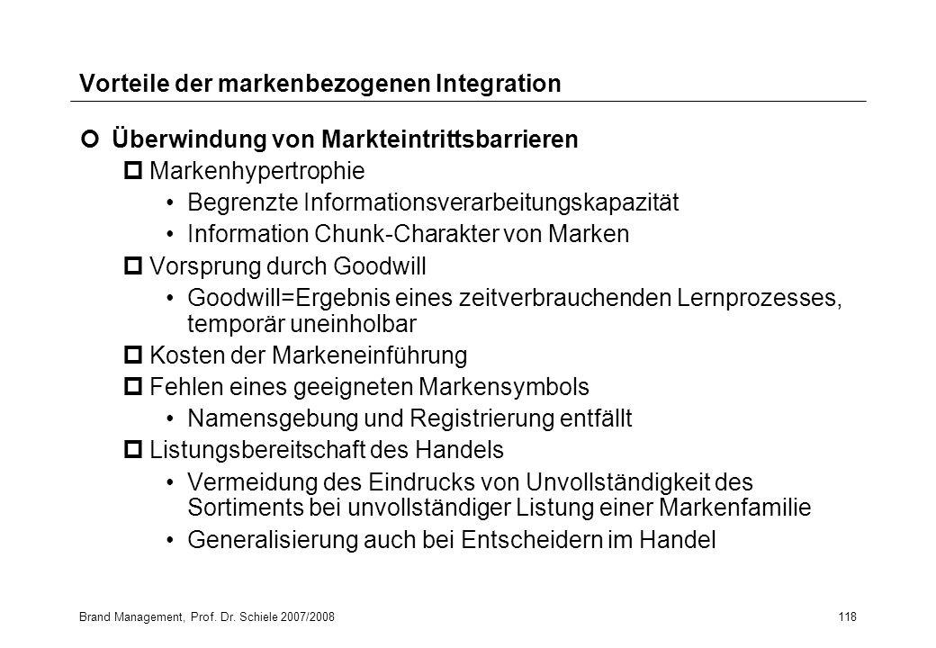 Brand Management, Prof. Dr. Schiele 2007/2008118 Vorteile der markenbezogenen Integration Überwindung von Markteintrittsbarrieren pMarkenhypertrophie