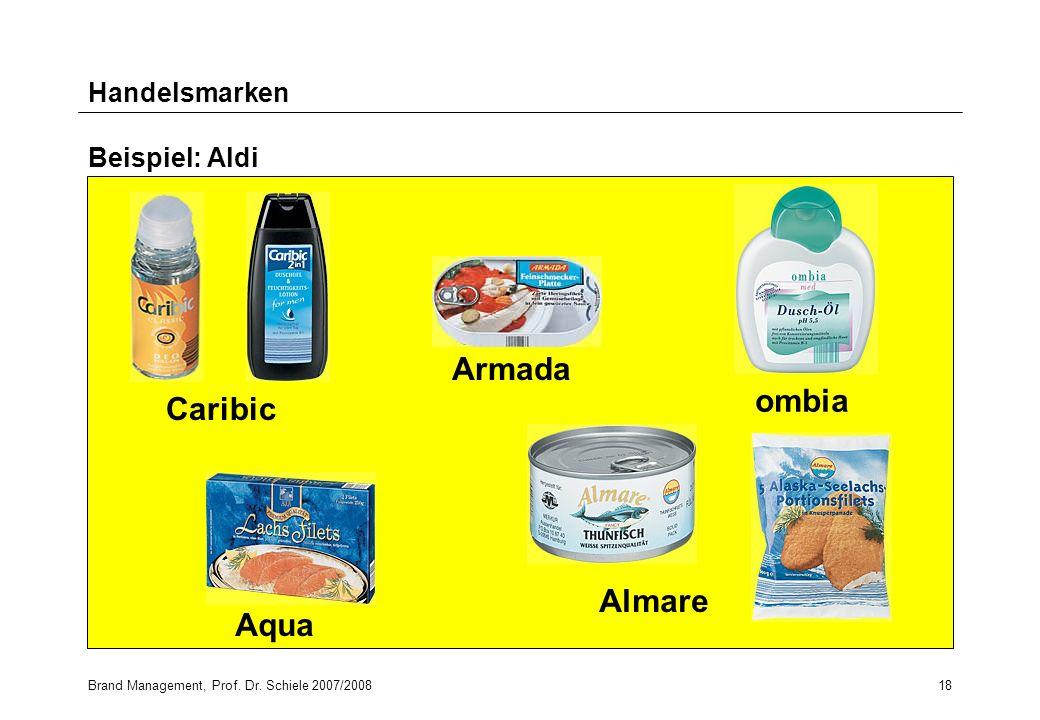 Brand Management, Prof. Dr. Schiele 2007/200818 Handelsmarken Beispiel: Aldi ombia Caribic Almare Armada Aqua