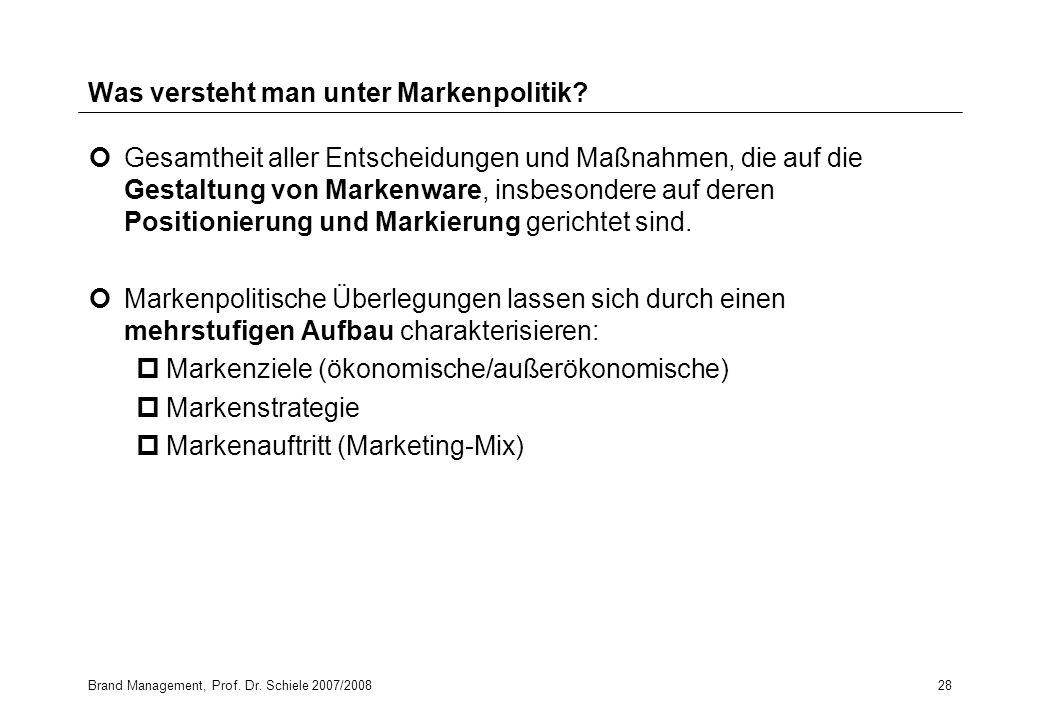 Brand Management, Prof. Dr. Schiele 2007/200828 Was versteht man unter Markenpolitik? Gesamtheit aller Entscheidungen und Maßnahmen, die auf die Gesta