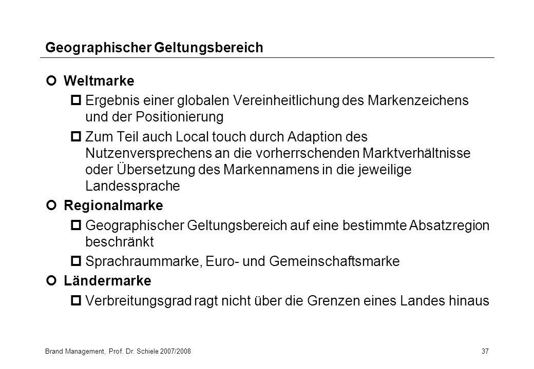 Brand Management, Prof. Dr. Schiele 2007/200837 Geographischer Geltungsbereich Weltmarke pErgebnis einer globalen Vereinheitlichung des Markenzeichens