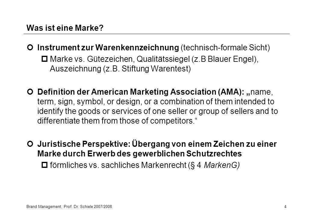 Brand Management, Prof. Dr. Schiele 2007/20084 Was ist eine Marke? Instrument zur Warenkennzeichnung (technisch-formale Sicht) pMarke vs. Gütezeichen,