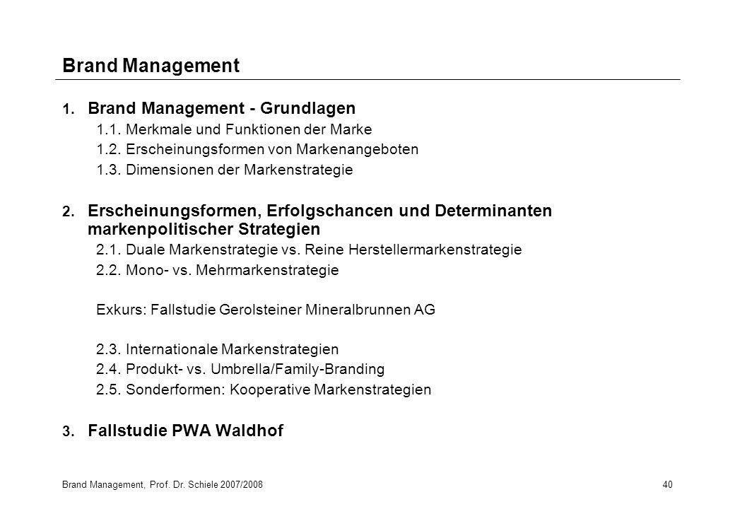 Brand Management, Prof. Dr. Schiele 2007/200840 Brand Management 1. Brand Management - Grundlagen 1.1. Merkmale und Funktionen der Marke 1.2. Erschein