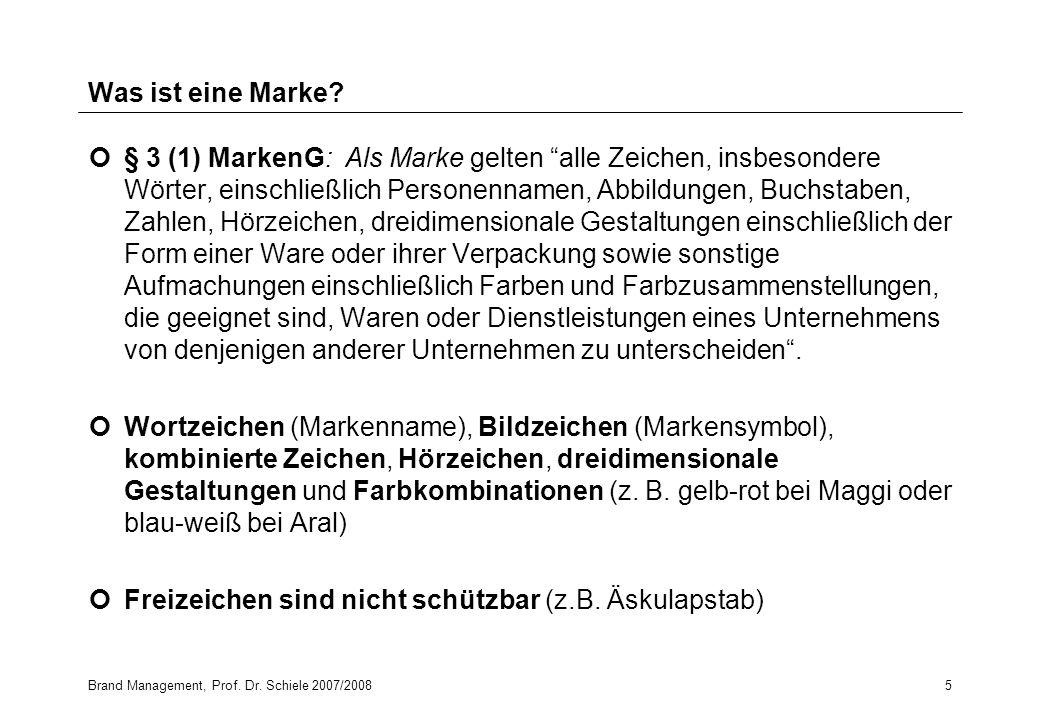 Brand Management, Prof. Dr. Schiele 2007/20085 Was ist eine Marke? § 3 (1) MarkenG: Als Marke gelten alle Zeichen, insbesondere Wörter, einschließlich