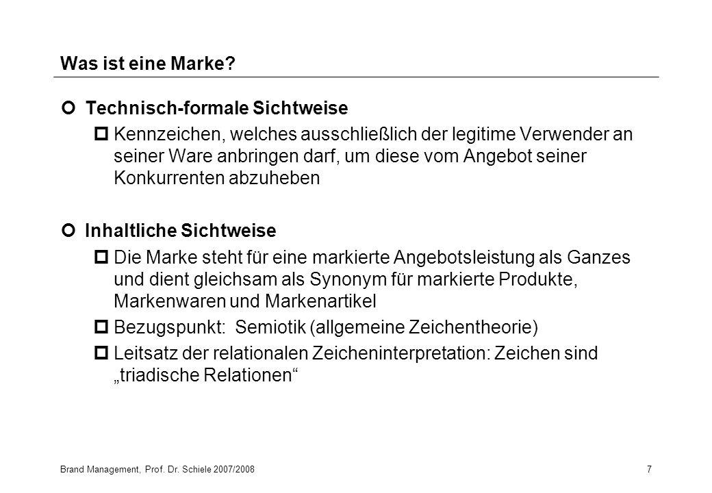 Brand Management, Prof. Dr. Schiele 2007/20087 Was ist eine Marke? Technisch-formale Sichtweise pKennzeichen, welches ausschließlich der legitime Verw