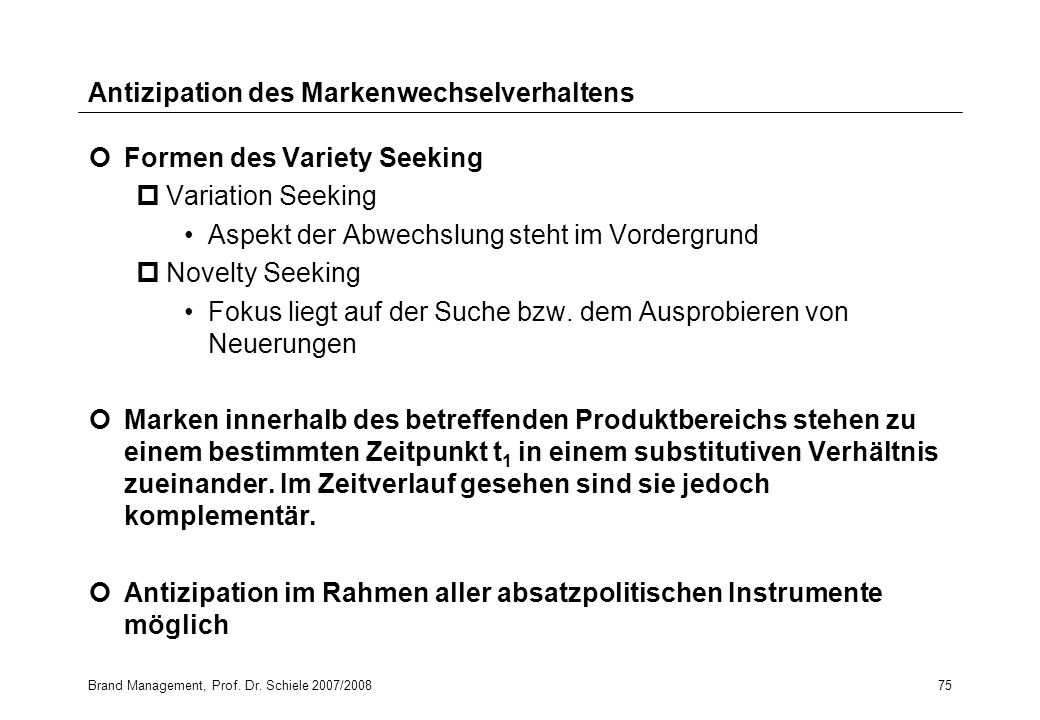 Brand Management, Prof. Dr. Schiele 2007/200875 Antizipation des Markenwechselverhaltens Formen des Variety Seeking pVariation Seeking Aspekt der Abwe