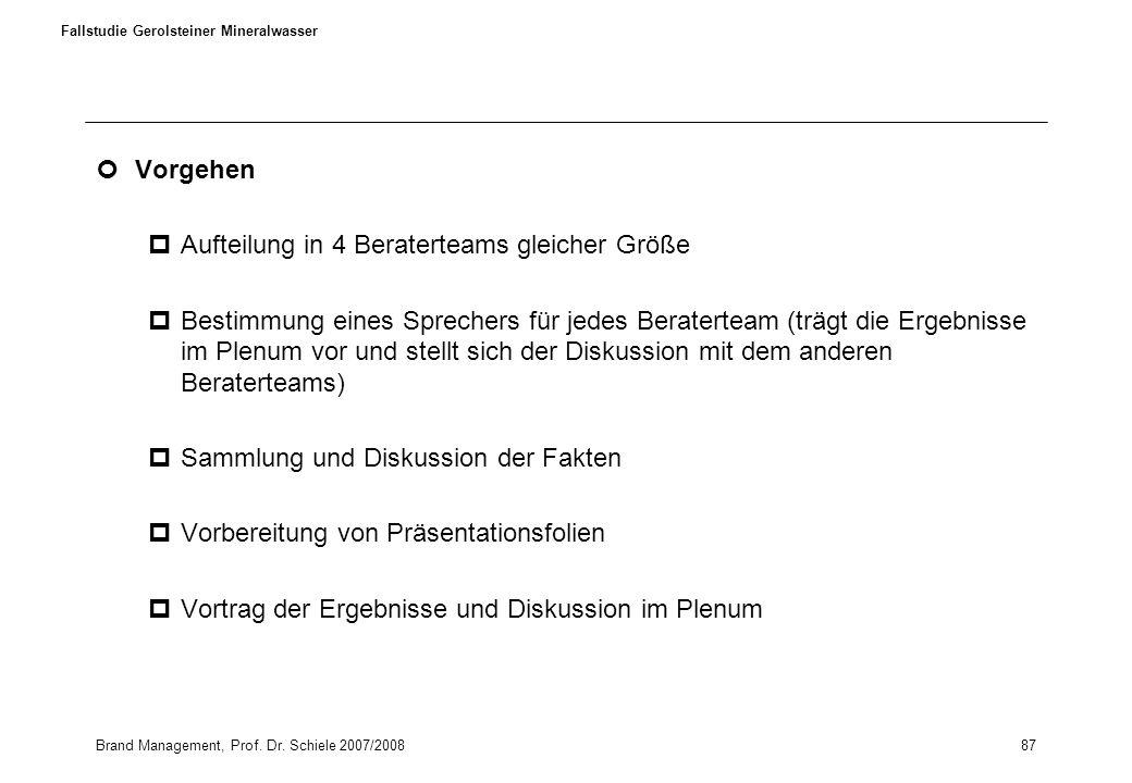 Brand Management, Prof. Dr. Schiele 2007/200887 Fallstudie Gerolsteiner Mineralwasser Vorgehen pAufteilung in 4 Beraterteams gleicher Größe pBestimmun