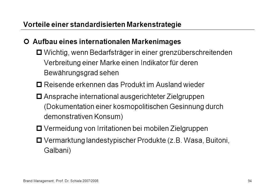 Brand Management, Prof. Dr. Schiele 2007/200894 Vorteile einer standardisierten Markenstrategie Aufbau eines internationalen Markenimages pWichtig, we