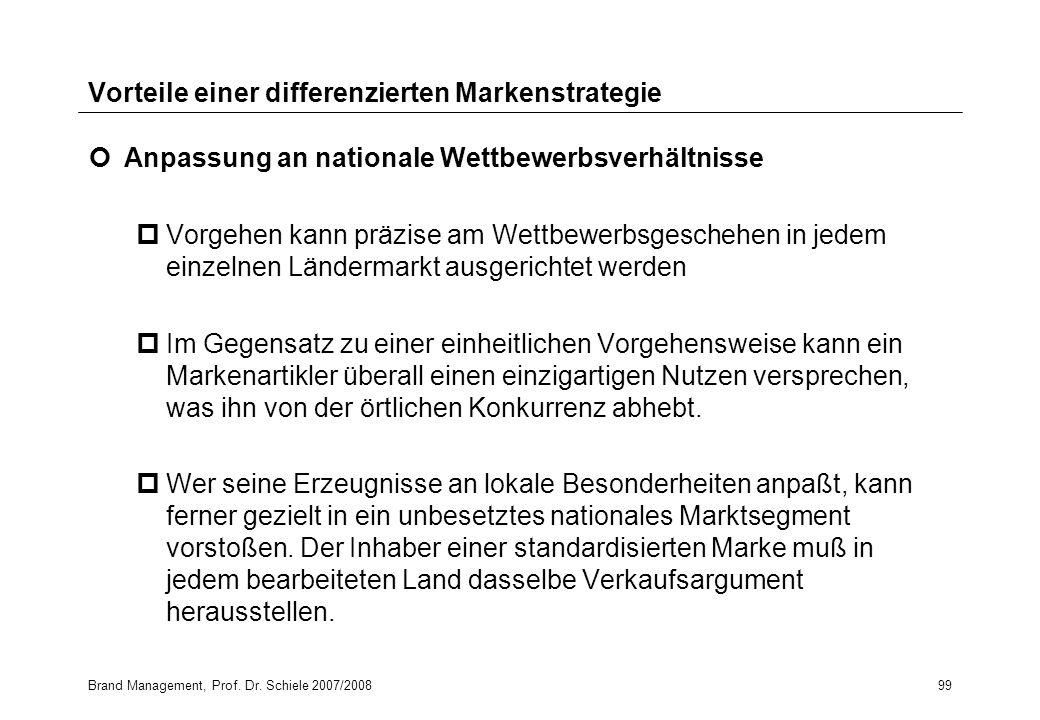 Brand Management, Prof. Dr. Schiele 2007/200899 Vorteile einer differenzierten Markenstrategie Anpassung an nationale Wettbewerbsverhältnisse pVorgehe