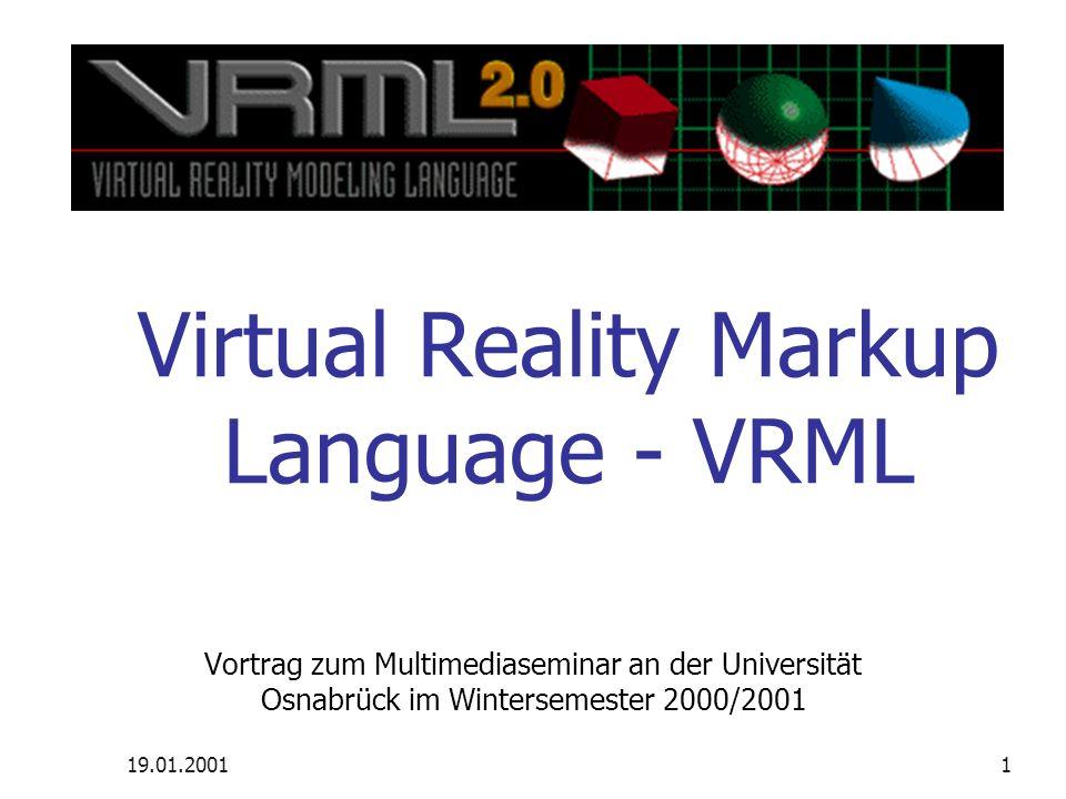 19.01.20011 Vortrag zum Multimediaseminar an der Universität Osnabrück im Wintersemester 2000/2001 Virtual Reality Markup Language - VRML
