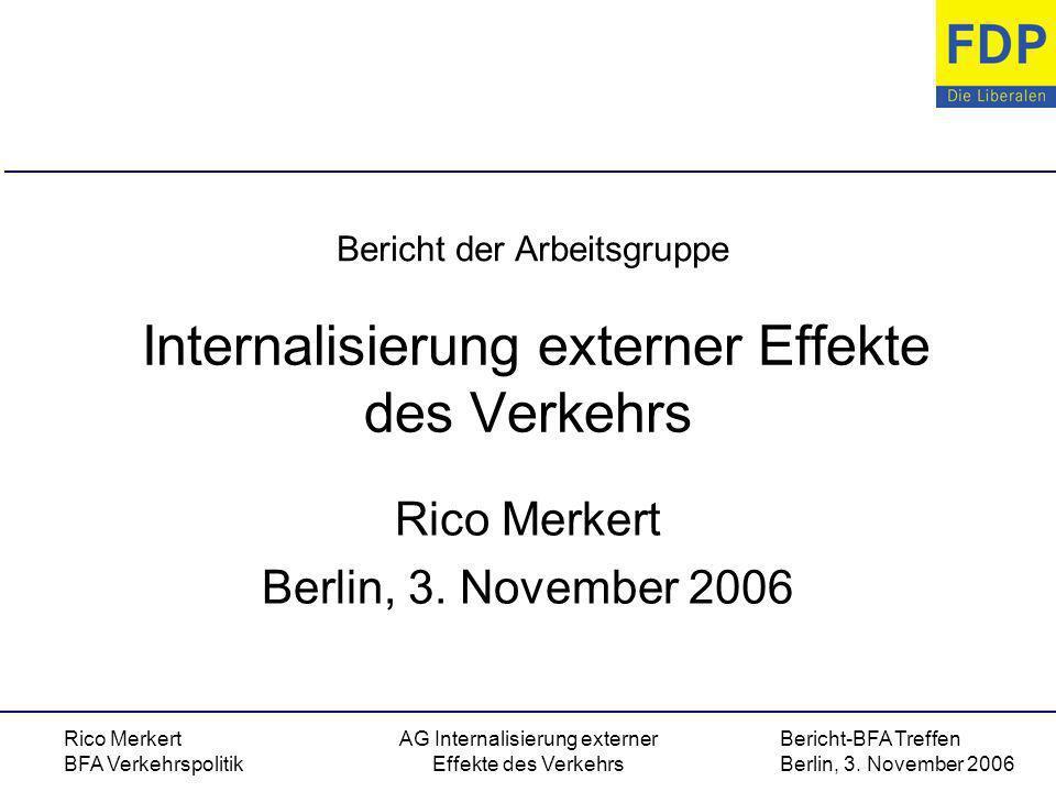 Bericht-BFA Treffen Berlin, 3. November 2006 Rico Merkert BFA Verkehrspolitik AG Internalisierung externer Effekte des Verkehrs Internalisierung exter