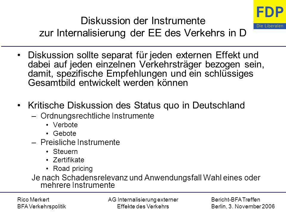 Bericht-BFA Treffen Berlin, 3. November 2006 Rico Merkert BFA Verkehrspolitik AG Internalisierung externer Effekte des Verkehrs Diskussion der Instrum