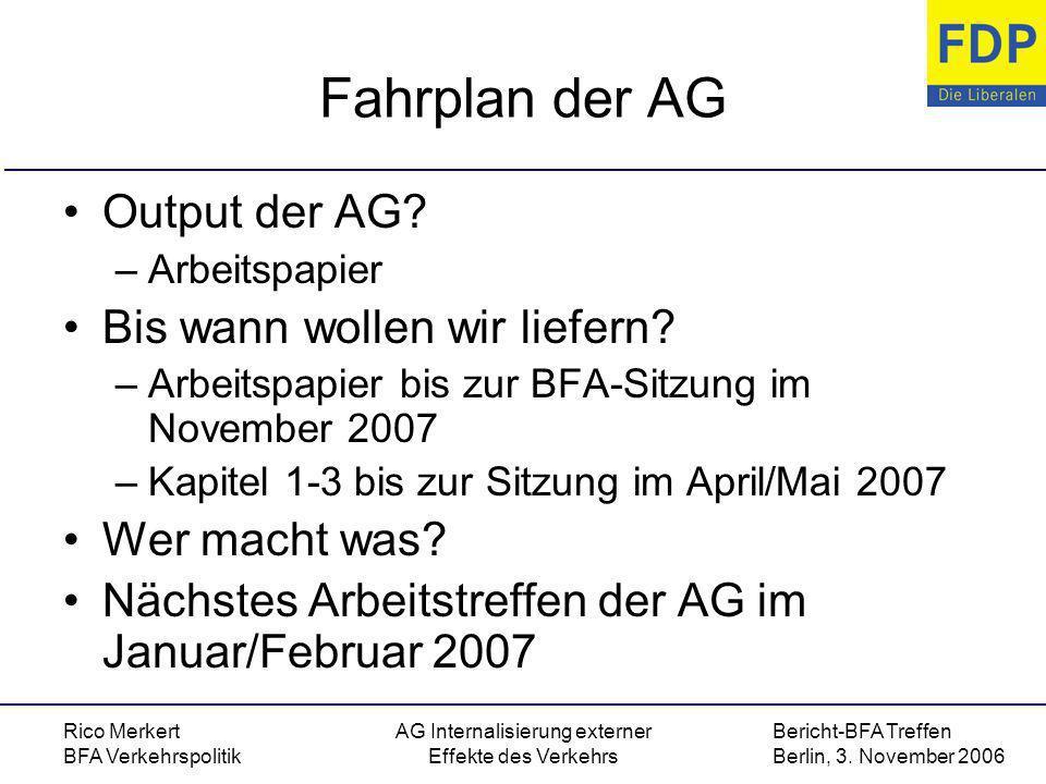 Bericht-BFA Treffen Berlin, 3. November 2006 Rico Merkert BFA Verkehrspolitik AG Internalisierung externer Effekte des Verkehrs Fahrplan der AG Output