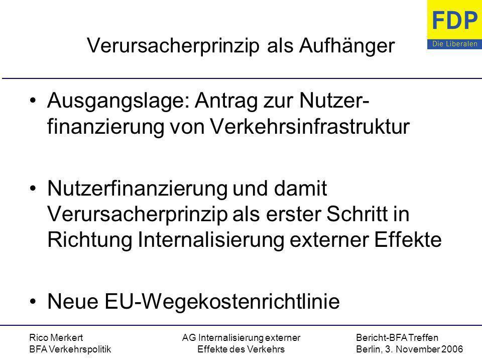 Bericht-BFA Treffen Berlin, 3. November 2006 Rico Merkert BFA Verkehrspolitik AG Internalisierung externer Effekte des Verkehrs Verursacherprinzip als