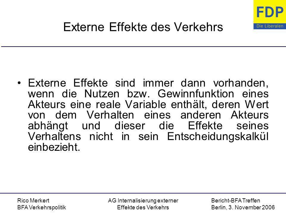 Bericht-BFA Treffen Berlin, 3. November 2006 Rico Merkert BFA Verkehrspolitik AG Internalisierung externer Effekte des Verkehrs Externe Effekte des Ve