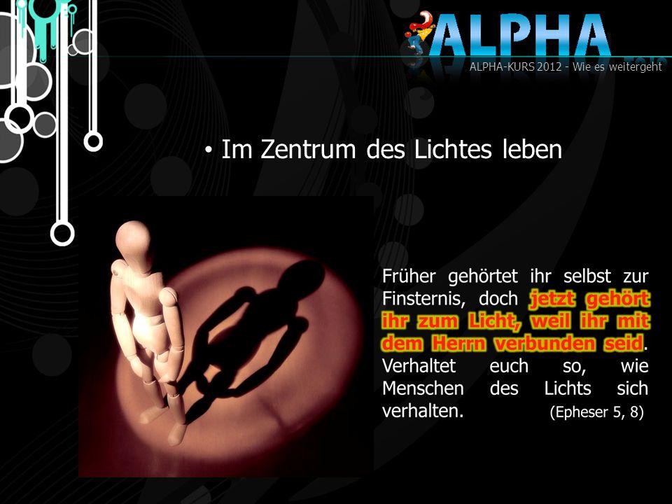 ALPHA-KURS 2012 - Wie es weitergeht Im Zentrum des Lichtes leben