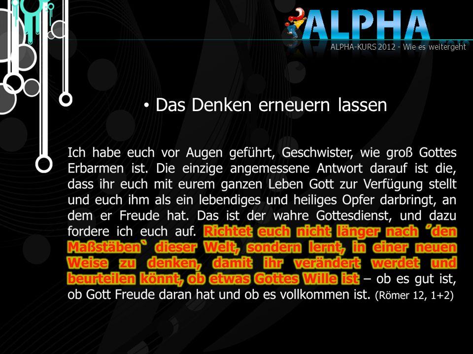 ALPHA-KURS 2012 - Wie es weitergeht Das Denken erneuern lassen