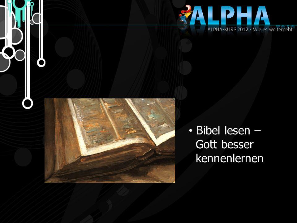 ALPHA-KURS 2012 - Wie es weitergeht Bibel lesen – Gott besser kennenlernen