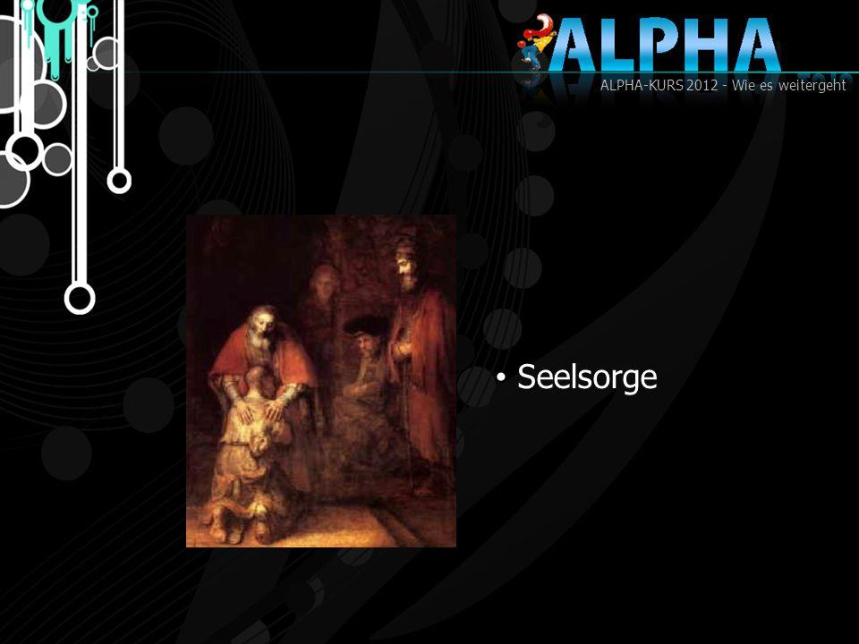 ALPHA-KURS 2012 - Wie es weitergeht Seelsorge