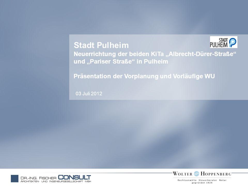 Stadt Pulheim Neuerrichtung der beiden KiTa Albrecht-Dürer-Straße und Pariser Straße in Pulheim Präsentation der Vorplanung und Vorläufige WU 03 Juli