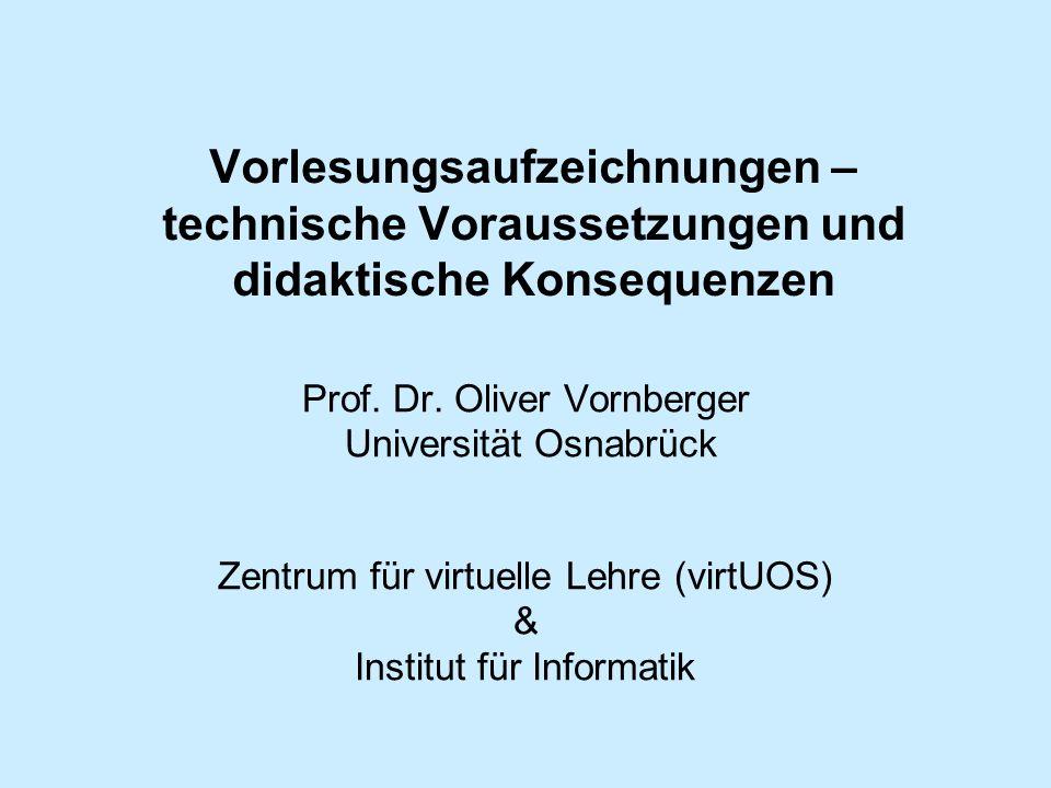 Vorlesungsaufzeichnungen – technische Voraussetzungen und didaktische Konsequenzen Prof.